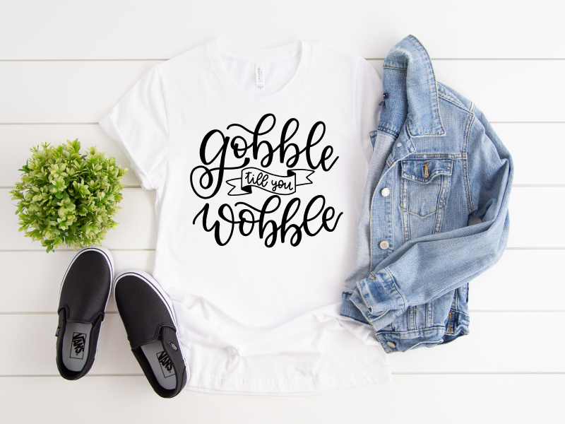 Gobble Till You Wobble on a t-shirt